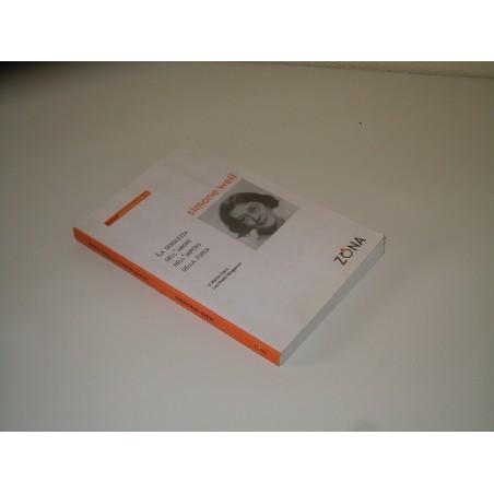 Simone Weil La debolezza dell amore nell impero della forza Zona 2007